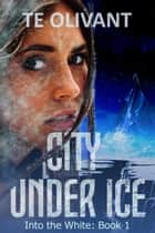 City Under Ice ebook by T E Olivant