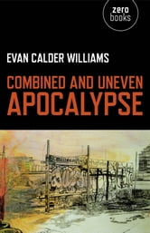 Combined and Uneven Apocalypse - Luciferian Marxism ebook by Evan Calder Williams