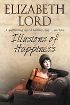 Illusions of Happiness ebook by Elizabeth Lord