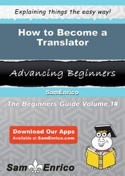 How to Become a Translator - How to Become a Translator ebook by Marietta Mcswain
