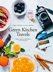 Green Kitchen Travels - Healthy vegetarian food inspired by our adventures ebook by Hardie Grant Books