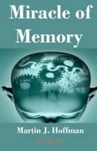 Miracle of Memory ebook by Martin J. Hoffman