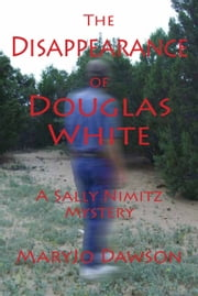 The Disappearance of Douglas White: A Sally Nimitz Mystery (Book 2) ebook by MaryJo Dawson