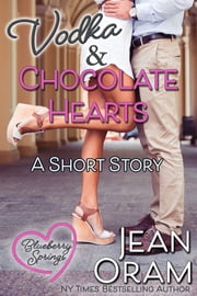 Vodka and Chocolate Hearts - A Blueberry Springs Valentine's Day Short Story Romance ebook by Jean Oram