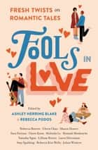 Fools In Love - Fresh Twists on Romantic Tales ebook by
