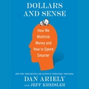 Dollars and Sense - How We Misthink Money and How to Spend Smarter audiobook by Dr. Dan Ariely, Jeff Kreisler