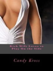 Rich Wife Loves to Play On the Side ebook by Candy Kross