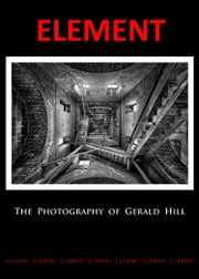 Element - The Photography Of Gerald Hill ebook by Gerald Hill