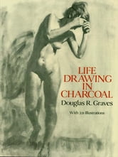 Life Drawing in Charcoal ebook by Douglas R. Graves