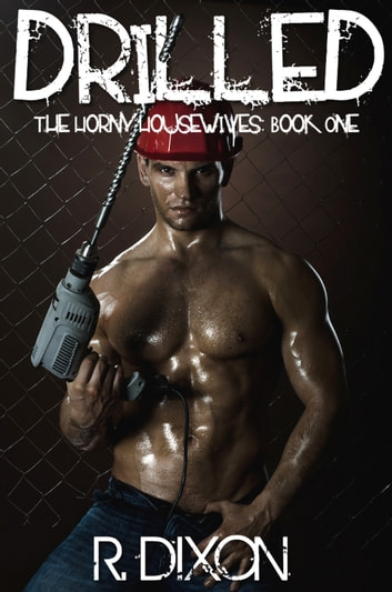Drilled (The Horny Housewives, Book One) ebook by Raminar Dixon