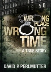 WRONG PLACE WRONG TIME ebook by David P Perlmutter