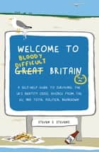 Welcome to Bloody Difficult Britain - A Self-Help Guide to Surviving the UK's Identity Crisis, Divorce From the EU, and Westminster's Total Political Breakdown ebook by Steven S. Stevens