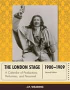 The London Stage 1900-1909 ebook by J. P. Wearing