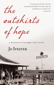 The Outskirts of Hope - A Memoir of the 1960s Deep South ebook by Jo Ivester
