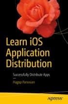 Learn iOS Application Distribution - Successfully Distribute Apps ebook by Hagop Panosian