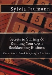 Secrets to Starting & Running Your Own Bookkeeping Business ebook by Sylvia Jaumann