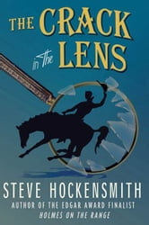 The Crack in the Lens - A Holmes on the Range Mystery ebook by Steve Hockensmith