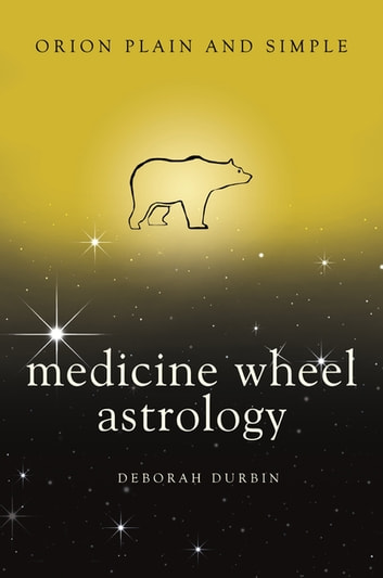 Medicine wheel astrology orion plain and simple ebook di deborah medicine wheel astrology orion plain and simple ebook by deborah durbin fandeluxe Choice Image
