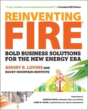 Reinventing Fire - Bold Business Solutions for the New Energy Era ebook by Amory Lovins,Marvin Odum,John W. Rowe