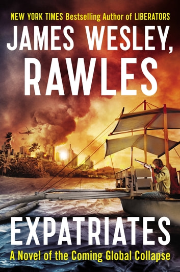 Expatriates - A Novel of the Coming Global Collapse ebook by James Wesley, Rawles
