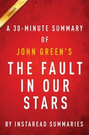 Summary of The Fault in Our Stars - by John Green | Includes Analysis ebook by Instaread Summaries