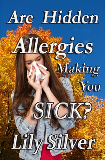 Are Hidden Allergies Making You Sick? ebook by Lily Silver