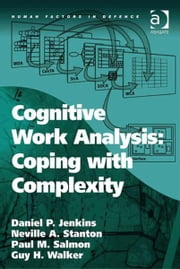 Cognitive Work Analysis: Coping with Complexity ebook by Dr Daniel P Jenkins,Dr Guy H Walker,Professor Neville A Stanton,Professor Paul M Salmon,Professor Don Harris,Dr Eduardo Salas