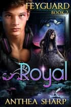 Royal: Feyguard Book 2 ebook by Anthea Sharp