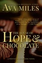 The House of Hope & Chocolate ebook by Ava Miles