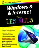 Windows 8 et Internet Pour les Nuls ebook by Andy RATHBONE, Carol BAROUDI, John R. LEVINE,...