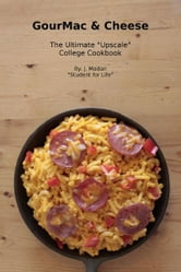 "GourMac & Cheese: The Ultimate ""Upscale"" College Cookbook ebook by J Madan"