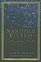 Manifold Witness - The Plurality of Truth ebook by John R. Franke