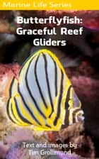 Butterflyfish: Graceful Reef Gliders ebook by Tim Grollimund