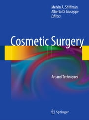 Cosmetic Surgery - Art and Techniques ebook by Melvin A. Shiffman,Alberto Di Giuseppe