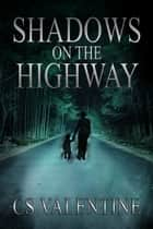Shadows On The Highway ebook by CS Valentine