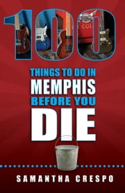 100 Things to Do in Memphis Before You Die ebook by Samantha Crespo