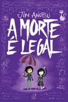 A Morte é Legal ebook by Jim Anotsu