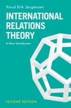 International Relations Theory - A New Introduction ebook by Knud Erik Jørgensen