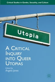 A Critical Inquiry into Queer Utopias ebook by Angela Jones
