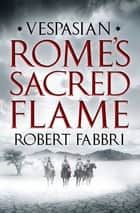 Rome's Sacred Flame - Sunday Post's best reads of the year, 2018 ebook by Robert Fabbri