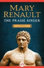 The Praise Singer ebook by Mary Renault