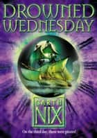 Drowned Wednesday (The Keys to the Kingdom, Book 3) ebook by Garth Nix