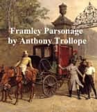 Framley Parsonage, Fourth of the Barsetshire Novels ebook by Anthony Trollope