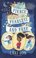Fierce, Fearless and Free - Girls in myths and legends from around the world ebook by Lari Don, Eilidh Muldoon