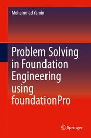 Problem Solving in Foundation Engineering using foundationPro ebook by Mohammad Yamin