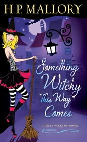 Something Witchy This Way Comes - A Jolie Wilkins Novel ebook by H. P. Mallory