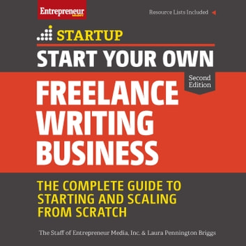 Start Your Own Freelance Writing Business - The Complete Guide to Starting and Scaling From Scratch audiobook by The Staff of Entrepreneur Media, Inc.,Laura Pennington Briggs