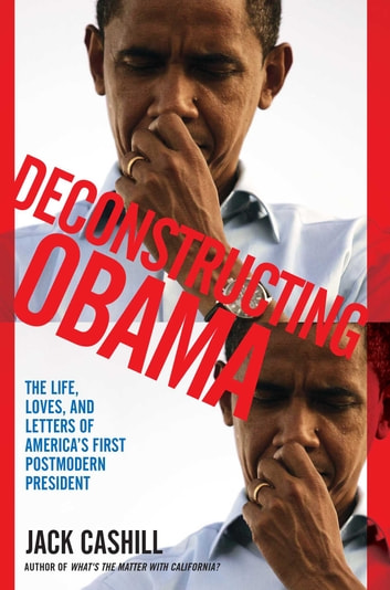 Deconstructing Obama - The Life, Loves, and Letters of America's First Postmodern President 電子書籍 by Jack Cashill