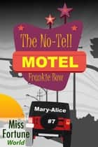 The No-Tell Motel - Miss Fortune World: The Mary-Alice Files, #7 ebook by Frankie Bow