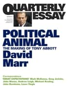 Quarterly Essay 47 Political Animal - The Making of Tony Abbott ebook by